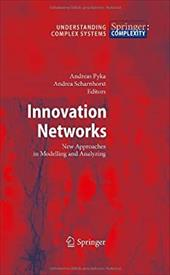 Innovation Networks: New Approaches in Modelling and Analyzing - Pyka, Andreas / Scharnhorst, Andreas