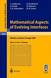 Mathematical Aspects of Evolving Interfaces: Lectures Given at the C.I.M.-C.I.M.E. Joint Euro-Summer School Held in Madeira Funcha - Ambrosio, Luigi / Deckelnick, Klaus / Dziuk, Gerhard