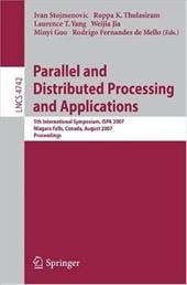 Parallel and Distributed Processing and Applications: 5th International Symposium, ISPA 2007 Niagara Falls, Canada, August 29-31, - Stojmenovic, Ivan / Thulasiram, Ruppa K. / Yang, Laurence T.
