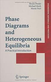 Phase Diagrams and Heterogeneous Equilibria: A Practical Introduction - Predel, Bruno / Hoch, Michael / Pool, Monte