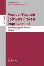 Product-Focused Software Process Improvement: 8th International Conference, PROFES 2007 Riga, Latvia, July 2-4, 2007 Proceedings - Munch, Jurgen / Abrahamsson, Pekka