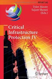 Critical Infrastructure Protection IV - Moore, Tyler / Shenoi, Sujeet
