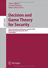Decision and Game Theory for Security: First International Conference, Gamesec 2010, Berlin, Germany, November 22-23, 2010. Procee - Alpcan, Tansu / Buttyan, Levente / Baras, John S.