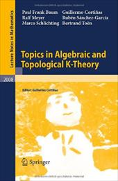 Topics in Algebraic and Topological K-Theory - Baum, Paul Frank / Cortinas, Guillermo / Meyer, Ralf