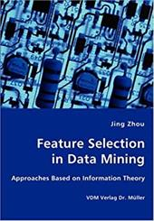 Feature Selection in Data Mining - Approaches Based on Information Theory - Zhou, Jing