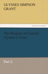 The Memoirs of General Ulysses S. Grant, Part 2. - Grant, Ulysses S.