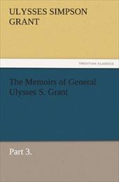 The Memoirs of General Ulysses S. Grant, Part 3. - Grant, Ulysses S.