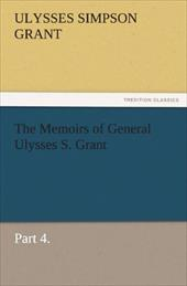 The Memoirs of General Ulysses S. Grant, Part 4. - Grant, Ulysses S.