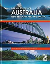 Dream Routes of Australia, New Zealand and the Pacific: Scenic Drives to the Most Spectacular Places - Monaco Books
