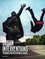 Urban Interventions: Personal Projects in Public Places - Klanten, Robert / Hubner, Matthias