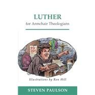 Luther for Armchair Theologians - Paulson, Steven D.