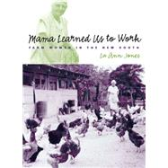 Mama Learned Us to Work: Farm Women in the New South - Jones, Lu Ann