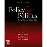 Policy and Politics in Nursing and Health Care - Mason, Diana J.