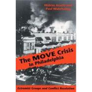 The Move Crisis in Philadelphia: Extremist Groups and Conflict Resolution - Assefa, Hizkias; Wahrhaftig, Paul