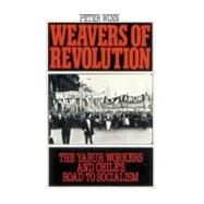 Weavers of Revolution : The Yarur Workers and Chile's Road to Socialism - Winn, Peter