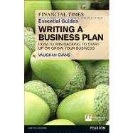 FT Essential Guide to Writing a Business Plan How to win backing to start up or grow your business - Evans, Vaughan