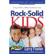 Rock-Solid Kids : Giving Children a Biblical Foundation for Life - Fowler, Larry