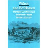 Wash and Be Healed: The Water-Cure Movement and Women's Health - Cayleff, Susan