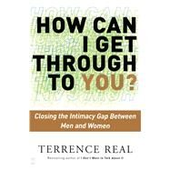 How Can I Get Through to You? Closing the Intimacy Gap Between Men and Women - Real, Terrence