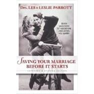 Saving Your Marriage Before It Starts : Seven Questions to Ask Before--And After--You Marry - Drs. Les and Leslie Parrott