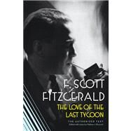 The Love of the Last Tycoon The Authorized Text - Fitzgerald, F. Scott
