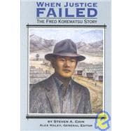 When Justice Failed: The Fred Korematsu Story - Chin, Steven A.