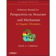 Perspectives on Structure and Mechanism in Organic Chemistry, Solutions Manual - Carroll, Felix A.