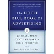 The Little Blue Book of Advertising: Fifty-two Small Ideas That Can Make a Big Difference - Lance, Steve