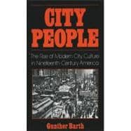 City People : The Rise of Modern City Culture in Nineteenth-Century America - Barth, Gunther