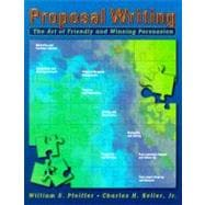 Proposal Writing The Art of Friendly and Winning Persuasion - Pfeiffer, William S.; Keller, Charles H., Jr.