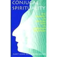 Conjugal Spirituality : The Primacy of Mutual Love in Christian Tradition - OLIVER MARY ANNE MCPHERSON
