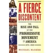 A Fierce Discontent The Rise and Fall of the Progressive Movement in America, 1870-1920 - McGerr, Michael