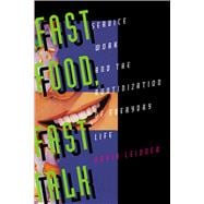 Fast Food, Fast Talk - Service Work and the Routinization of Everyday Life - Leinder, Robin