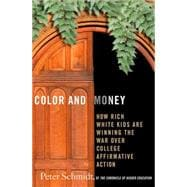 Color and Money How Rich White Kids Are Winning the War over College Affirmative Action - Schmidt, Peter G.