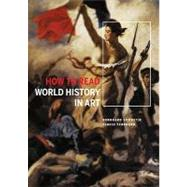 How to Read World History in Art : From the Code of Hammurabi to September 11 - Febbraro, Flavio; Shwetje, Burkhard