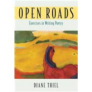 Open Roads Exercises in Writing Poetry - Thiel, Diane
