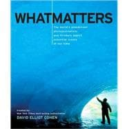 What Matters The World's Preeminent Photojournalists and Thinkers Depict Essential Issues of Our Time - Cohen, David Elliot