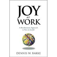 Joy At Work: A Revolutionary Aproach To Fun On The Job - Bakke, Dennis W.