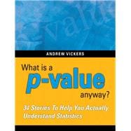 What is a p-value anyway? 34 Stories to Help You Actually Understand Statistics - Vickers, Andrew J.