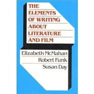 The Elements of Writing About Literature and Film - McMahan, Elizabeth, Deceased; Funk, Robert W.; Day, Susan X
