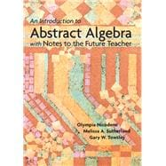 An Introduction to Abstract Algebra with Notes to the Future Teacher - Nicodemi, Olympia; Sutherland, Melissa; Towsley, Gary W.