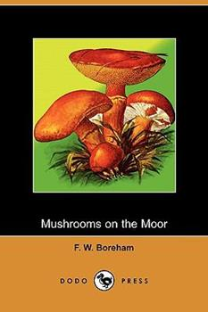 Mushrooms on the Moor (Dodo Press) - Boreham, F. W.