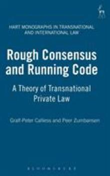 Rough Consensus and Running Code: A Theory of Transnational Private Law (Hart Monographs in Transnational and International Law) - Calliess, Gralf-Peter; Zumbansen, Peer