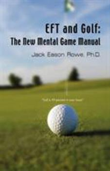 EFT and Golf: The New Mental Game Manual - Rowe PhD, Jack Eason