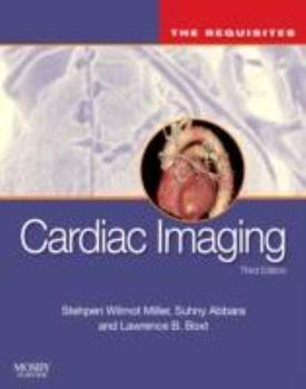 Cardiac Imaging: The Requisites, 3e (Requisites in Radiology) - Boxt MD  FACC  FSCCT, Lawrence; Abbara MD, Suhny; Miller MD, Stephen W.