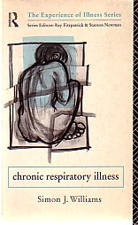 chronic respiratory illness. The Experience of Illness Series. Series Editors: Ray Fitzpatrick and Stanton Newman. - Williams, Simon J