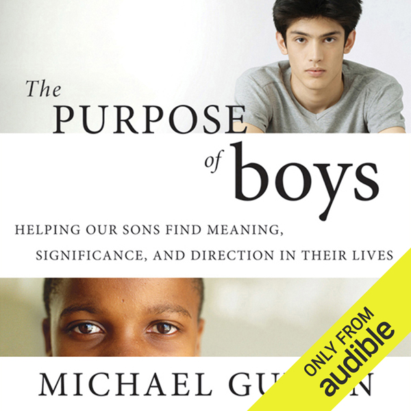 The Purpose of Boys: Helping Our Sons Find Meaning, Significance, and Direction in Their Lives , Hörbuch, Digital, ungekürzt, 425min - Michael Gurian