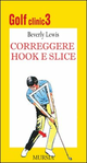 Golf clinic. Vol. 3: Correggere hook e slice.