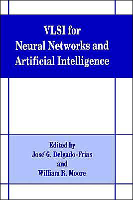 VLSI for Neural Networks and Artificial Intelligence - Jose G. Delgado-Frias (Editor), W.R. Moore (Editor), Jose Delgado-Frias