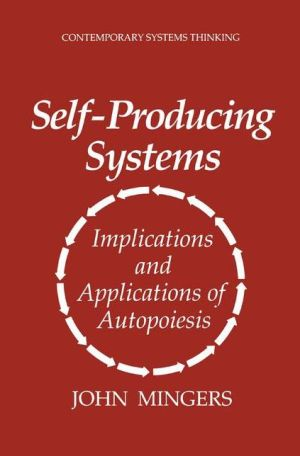 Self-Producing Systems: Implications and Applications of Autopoiesis - John Mingers